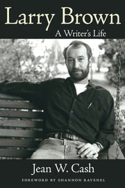 Larry Brown - A Writer's Life ebook by Jean W. Cash,Shannon Ravenel