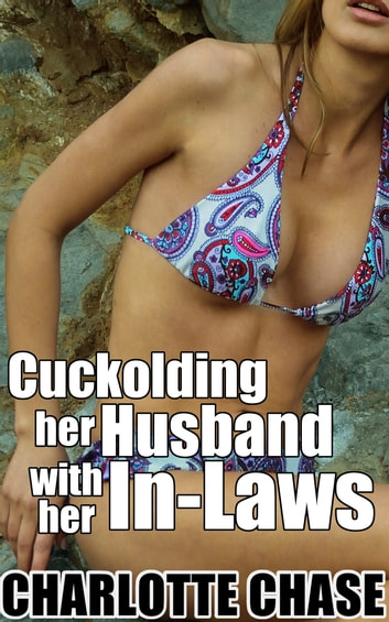 Cuckolding Her Husband With Her In-Laws ebook by Charlotte Chase