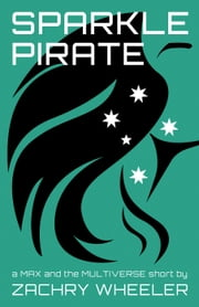 Sparkle Pirate - Max and the Multiverse Shorts, #3 ebook by Zachry Wheeler