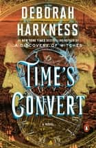 Time's Convert - A Novel ebook by Deborah Harkness
