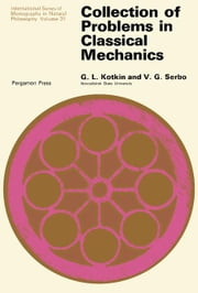 Collection of Problems in Classical Mechanics: International Series of Monographs in Natural Philosophy ebook by Kotkin, G. L.