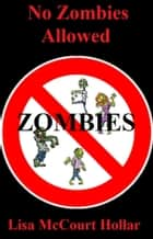 No Zombies Allowed eBook by Lisa McCourt Hollar