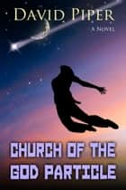 Church of the God Particle ebook by David Piper
