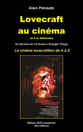 Lovecraft au cinéma et à la télévision - Du Monstre de Val Guest à Stranger Thinks eBook by Alain Pelosato
