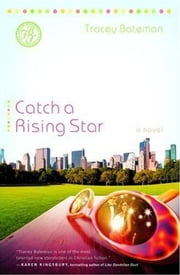 Catch a Rising Star - A Novel ebook by Tracey Bateman