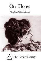 Our House ebook by Elizabeth Robins Pennell