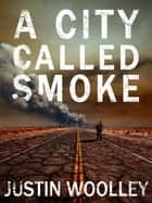 A City Called Smoke: The Territory 2 ebook by Justin Woolley