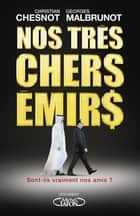 Nos très chers émirs eBook by Christian Chesnot