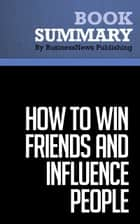 Summary: How to win friends and influence people - Dale Carnegie ebook by BusinessNews Publishing
