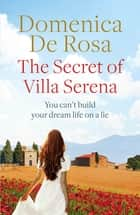 The Secret of Villa Serena - escape to the Italian sun with this romantic feel-good read ebook by