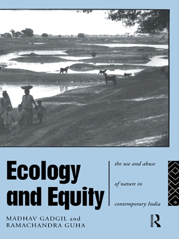 Ecology and Equity - The Use and Abuse of Nature in Contemporary India ebook by Madhav Gadgil,Ramachandra Guha