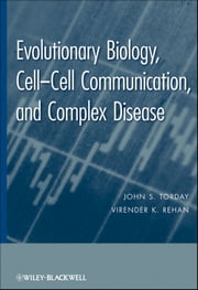 Evolutionary Biology - Cell-Cell Communication, and Complex Disease ebook by John S. Torday,Virender K. Rehan