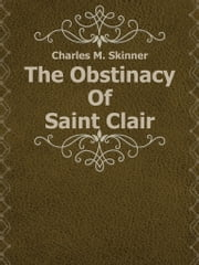 The Obstinacy Of Saint Clair ebook by Charles M. Skinner