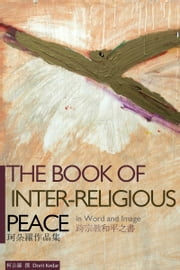 The Book of Inter-religious Peace in Word and Image ebook by Dorit Kedar