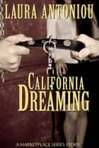 California Dreaming (A Marketplace Short Story) ebook by Laura Antoniou