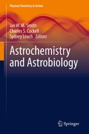 Astrochemistry and Astrobiology ebook by Ian W. M. Smith,Charles S. Cockell,Sydney Leach