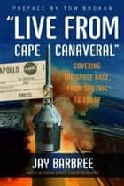 """Live from Cape Canaveral"" ebook by Jay Barbree"