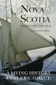Nova Scotia Shaped by the Sea: A Living History ebook by Lesley Choyce