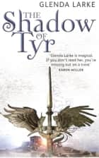 The Shadow Of Tyr ebook by Glenda Larke