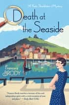 Death at the Seaside - A Kate Shackleton Mystery ebook by Frances Brody