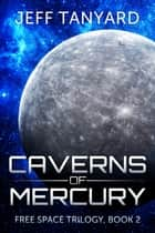 Caverns of Mercury - Free Space trilogy, book 2 ebook by Jeff Tanyard