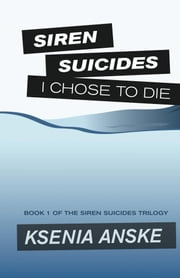 I Chose to Die (Siren Suicides, Book 1) ebook by Ksenia Anske