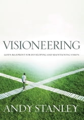 Visioneering - God's Blueprint for Developing and Maintaining Personal Vision ebook by Andy Stanley