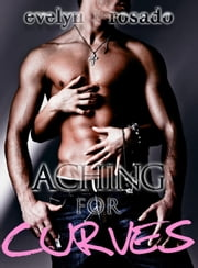 Aching For Curves (BBW Erotic Romance) - For Curves, #3 ebook by Evelyn Rosado