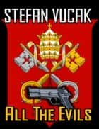 All the Evils ebook by Stefan Vucak