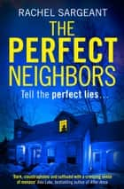 The Perfect Neighbors ebook by Rachel Sargeant