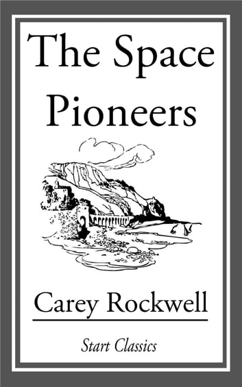The Space Pioneers ebook by Carey Rockwell