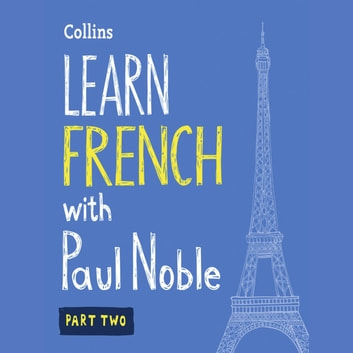 Learn French with Paul Noble for Beginners – Part 2: French Made Easy with Your 1 million-best-selling Personal Language Coach audiobook by Paul Noble