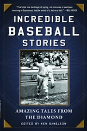 Incredible Baseball Stories - Amazing Tales from the Diamond ebook by Kobo.Web.Store.Products.Fields.ContributorFieldViewModel