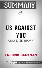 Summary of Us Against You: A Novel by Fredrik Backman | Conversation Starters ebook by Book Habits