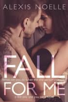 Fall For Me ebook by Alexis Noelle