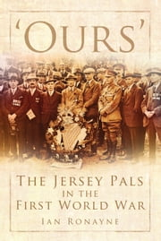 'Ours' - The Jersey Pals in the First World War ebook by Ian Ronayne