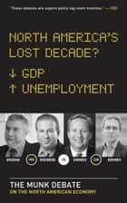 North America's Lost Decade? - The Munk Debate on the Economy ebook by Ian Bremmer, Lawrence Summers, David Rosenberg,...