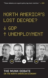 North America's Lost Decade? - The Munk Debate on the Economy ebook by Ian Bremmer,Lawrence Summers,David Rosenberg,Paul Krugman