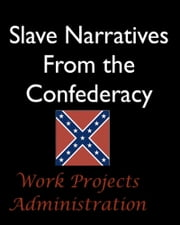 Slave Narratives From Confederate States ebook by Work Projects Administration