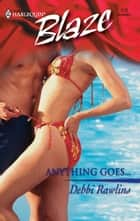 Anything Goes... ebook by Debbi Rawlins