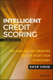 Intelligent Credit Scoring - Building and Implementing Better Credit Risk Scorecards ebook by Naeem Siddiqi