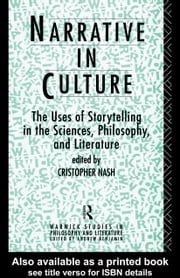 Narrative in Culture: The Uses of Storytelling in the Sciences, Philosophy and Literature ebook by Nash, Cristopher