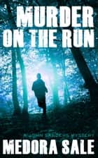 Murder On The Run - A John Sanders Mystery ebook by Medora Sale