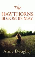 The Hawthorns Bloom in May ebook by Anne Doughty