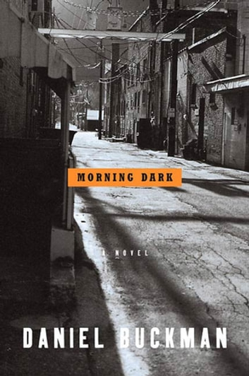 Morning Dark - A Novel ebook by Daniel Buckman