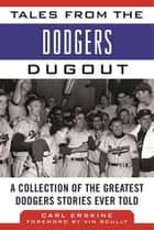 Tales from the Dodgers Dugout - A Collection of the Greatest Dodgers Stories Ever Told ebook by