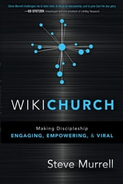 WikiChurch - Making Discipleship Engaging, Empowering, and Viral ebook by Steve Murrell