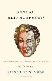 Sexual Metamorphosis - An Anthology of Transsexual Memoirs ebook by Jonathan Ames