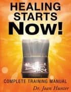 Healing Starts Now!: Complete Training Manual ebook by Joan Hunter