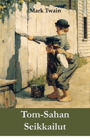 Tom-Sahan Seikkailut - The Adventures of Tom Sawyer, Finnish edition e-kirjat by Mark Twain
